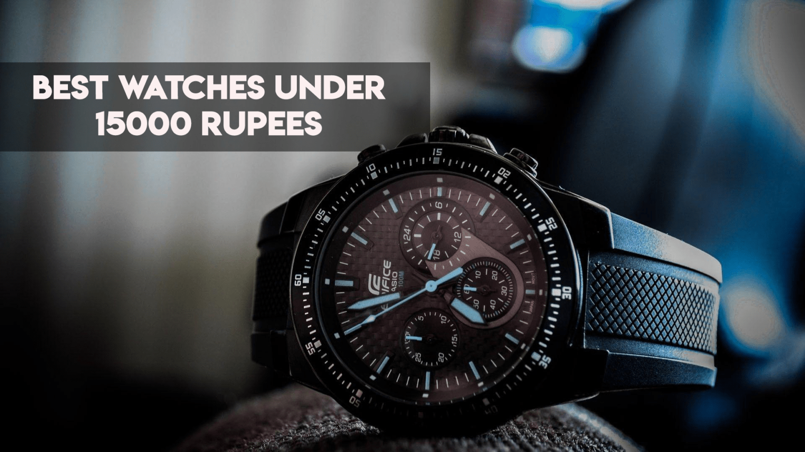 best watches under 15000 rupees