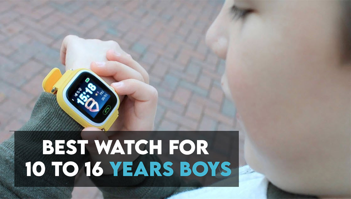 Best Watches For 10 To 16 Years Boy
