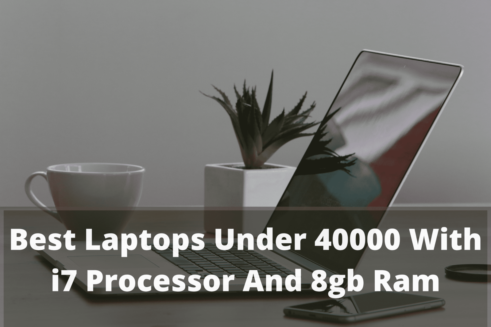 best laptops under 40000 with i7 processor and 8gb ram