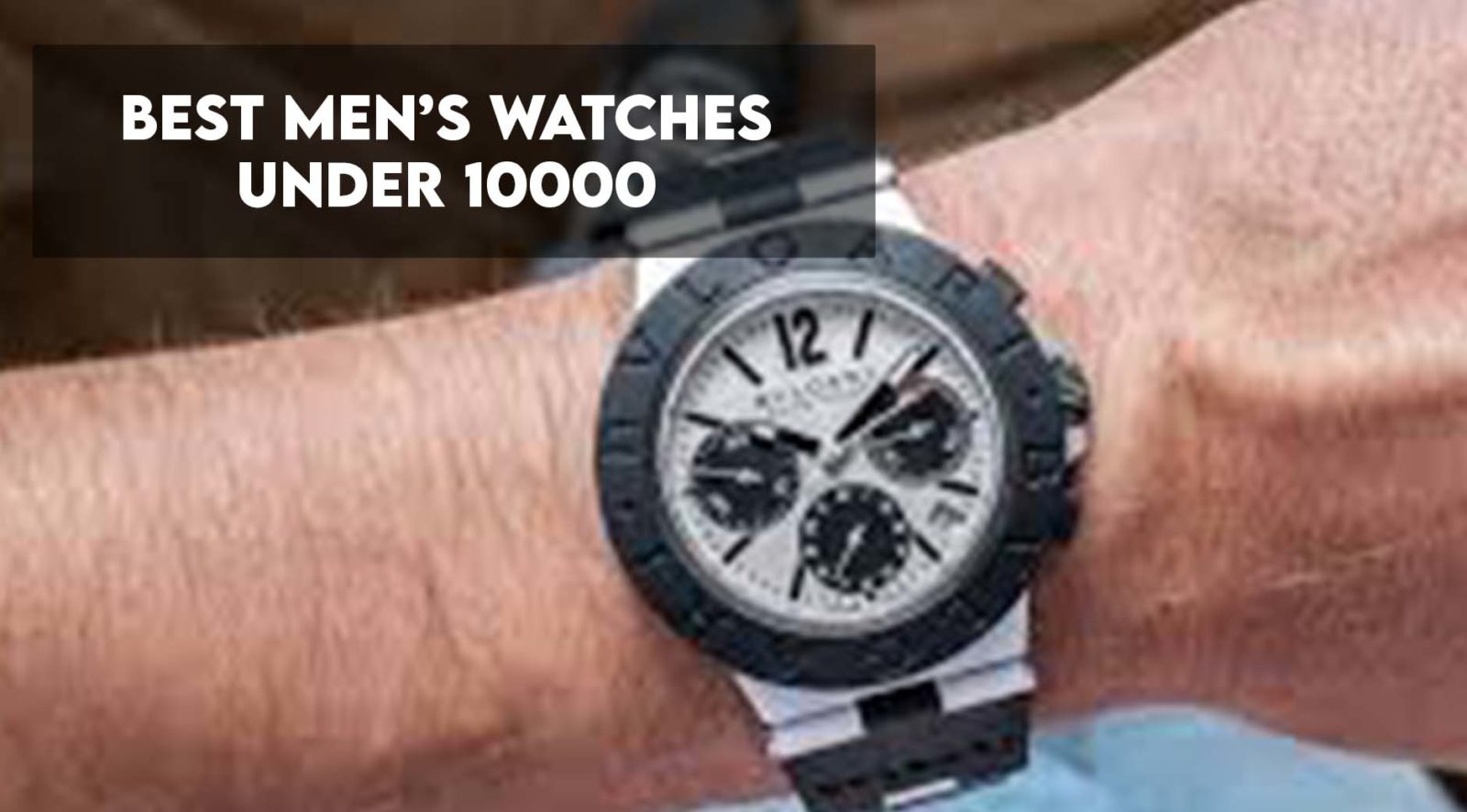 Best Mens Watches Under 10000