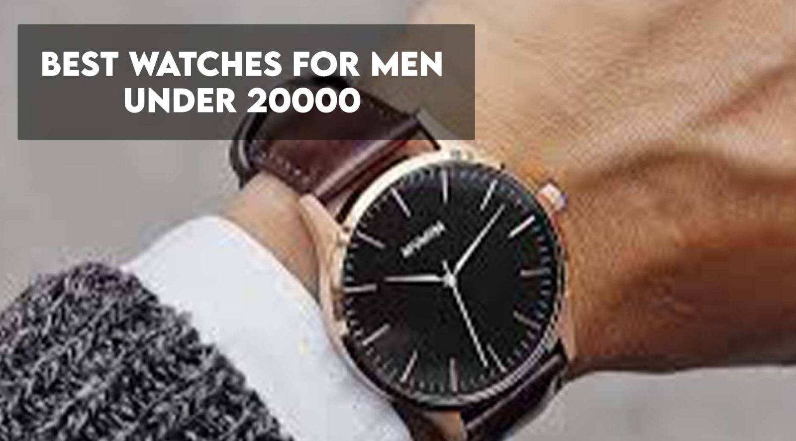 Best Watches For Men Under 20000