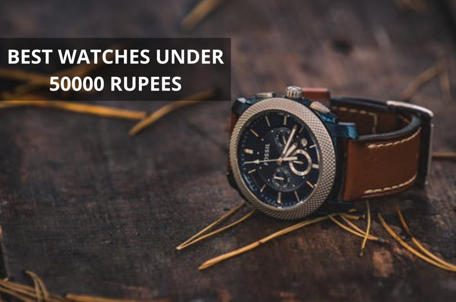 BEST WATCHES UNDER 50000 RUPEES