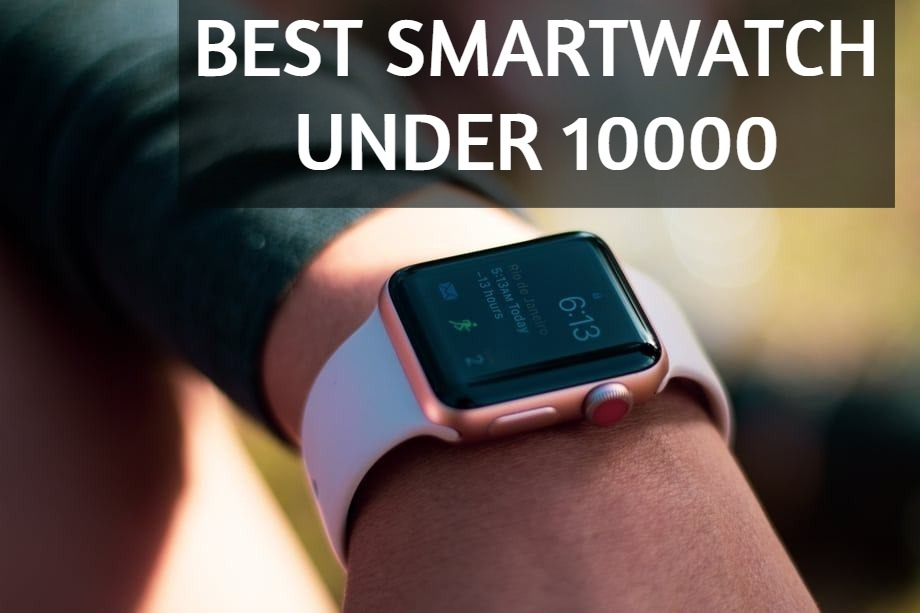 Best smartwatch under 10000