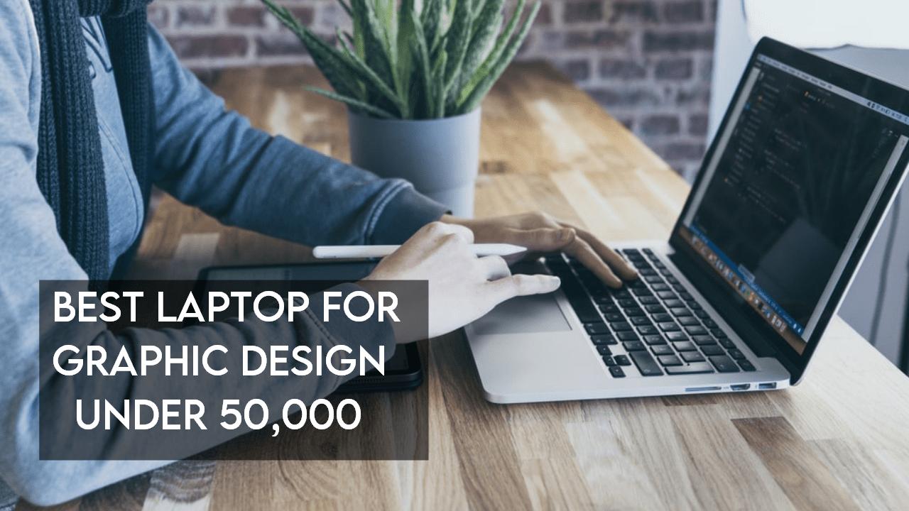 best laptop for graphic design under 50000