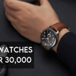10 Best Watches Under 30,000 Rupees in 2021