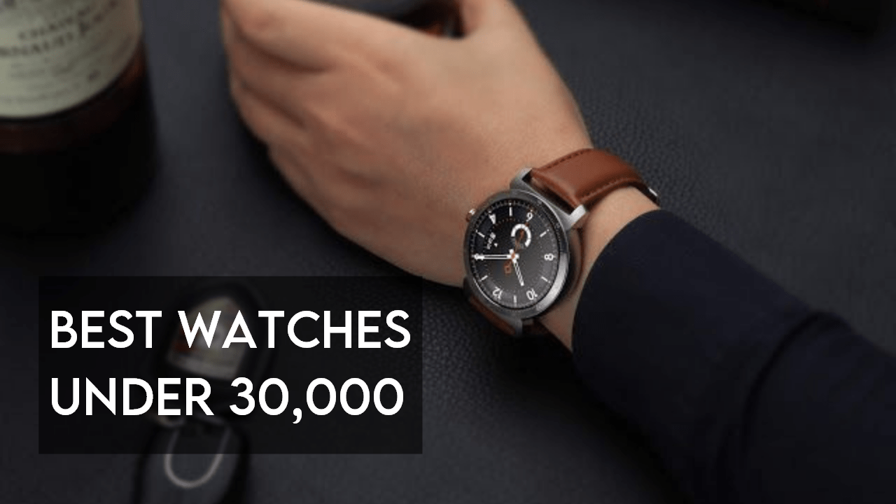 best watches under 30000