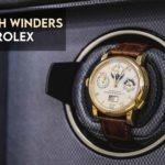 7 Best Rolex Watch Winders To Get in 2021【Reviewed】