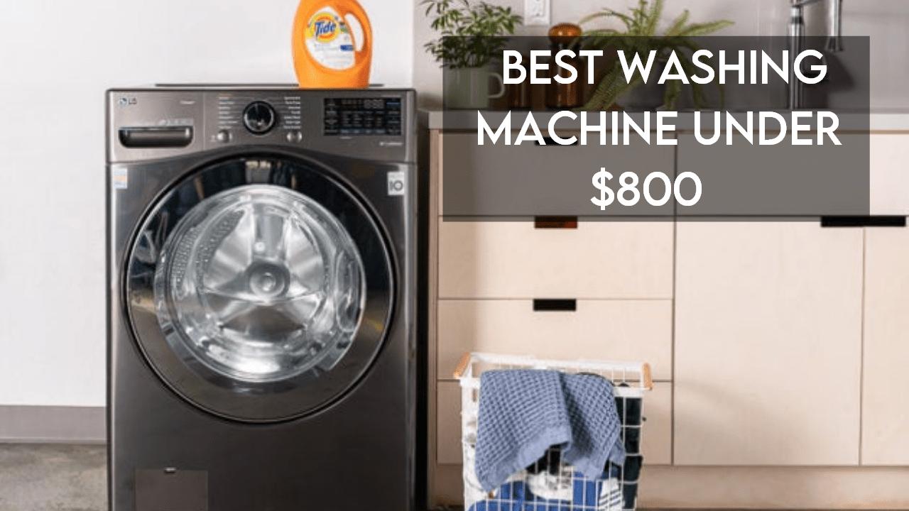 best washing machine under 800