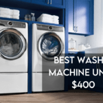 10 Best Washing Machines Under $400 in 2021【Reviewed】